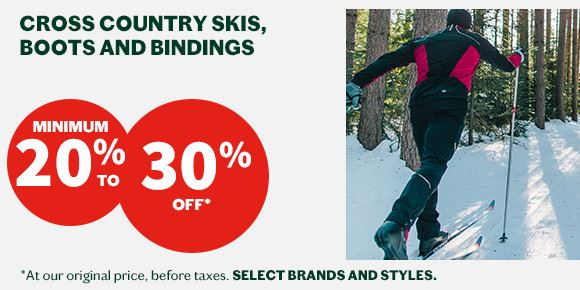 20 to 30% off  cross country skis, boots and bindings